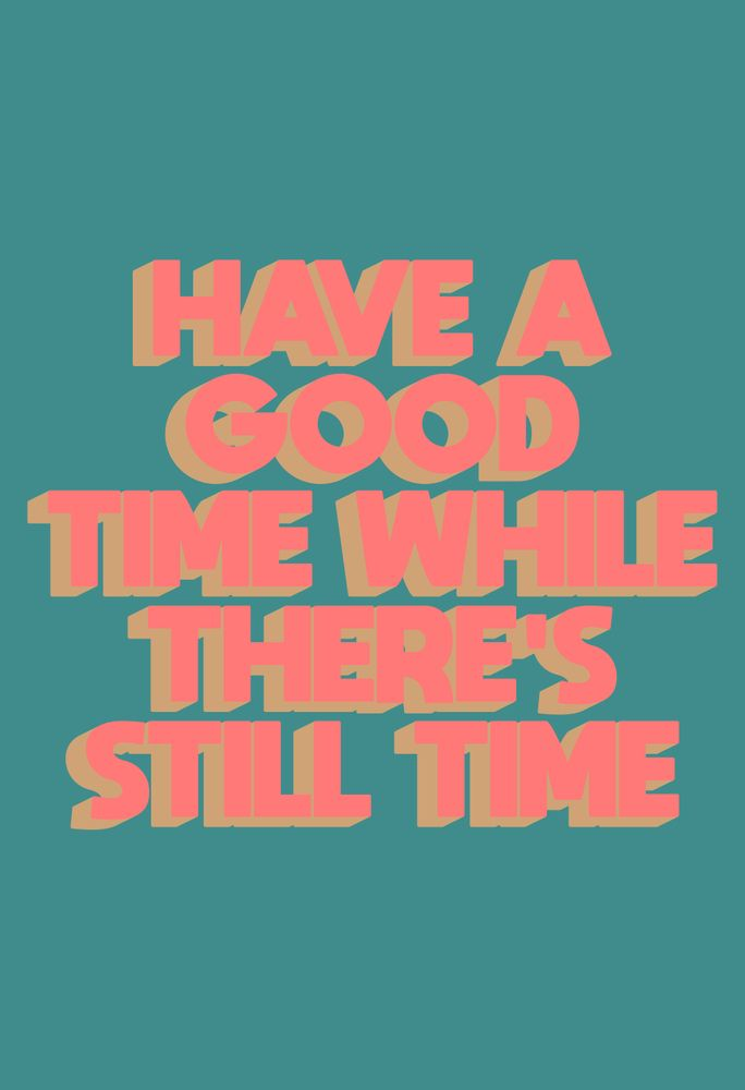 Have A Good Time While There S Still Time Art Print By Tyler Spangler X Small Happy Words Cute Quotes Positive Quotes