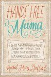 Dejar de gritar Hands Free Mama: A Guide to Putting Down the Phone, Burning the To-Do List, and Letting Go of Perfection to Grasp What Really Matters!