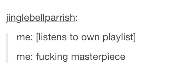 and that playlist mainly consists of twenty one pilots, Bastille, fall out boy.,  taylor swift and paramore