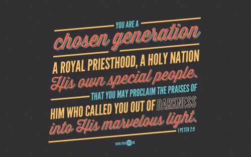"""But you are a chosen generation, a royal priesthood, a holy nation, His own special people, that you may proclaim the praises of Him who called you out of darkness into His marvelous light."" – 1 Peter 2:9 (NKJV) Wallpaper sizes: Mobile: iPhone (640x1136) 