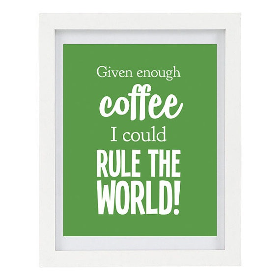 Coffee Art, Given Enough Coffee I Could Rule The World, Typography Print, Humorous Print, Green Home Decor, 8 x 10 Print
