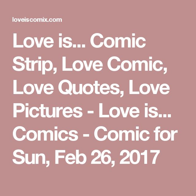 Love is... Comic Strip, Love Comic, Love Quotes, Love Pictures - Love is... Comics - Comic for Sun, Feb 26, 2017