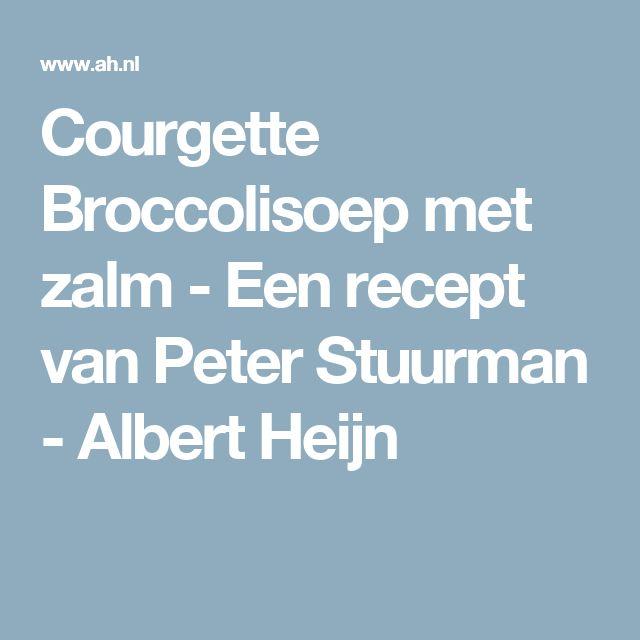 Courgette Broccolisoep met zalm - Een recept van Peter Stuurman - Albert Heijn
