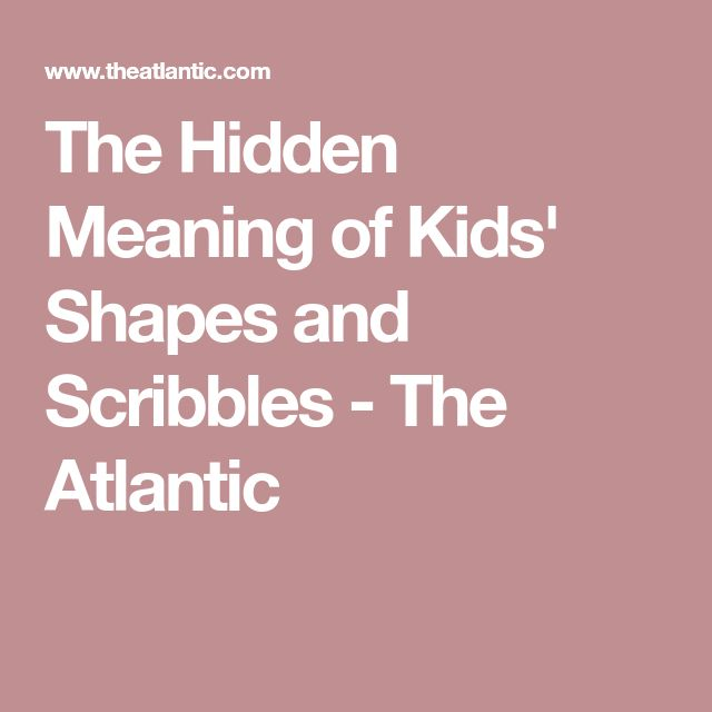 The Hidden Meaning of Kids' Shapes and Scribbles - The Atlantic