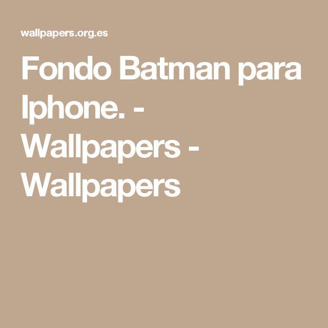 Fondo Batman para Iphone. - Wallpapers - Wallpapers