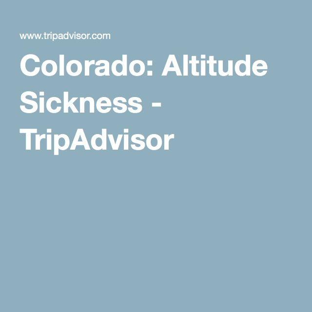 Colorado: Altitude Sickness - TripAdvisor