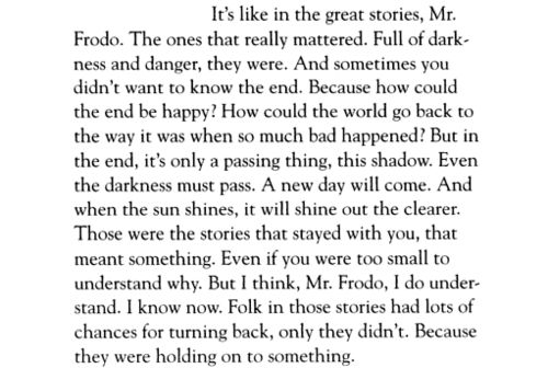 """""""What are we holding on to, Sam?"""" """"That there's some good in this world, Mr. Frodo, and it's worth fighting for."""""""