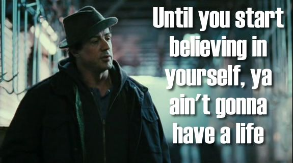 """Until you start believing in yourself…"" Rocky Balboa (2006)"
