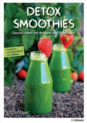 Detox Smoothies: Gesund leben mit Rohkost und Superfoods von Eliq Maranik, h.f.ullmann Publishing 2015, ISBN-13: 978-3848008810