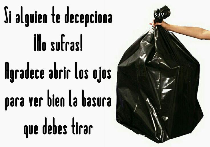 Si alguien te decepciona ¡No sufras! Agradece abrir los ojos para ver bien la basura que debes tirar