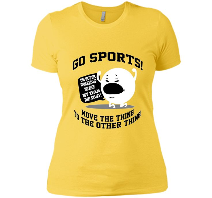 Go Sports Shirt Move The Thing To The Other Thing T-Shirt