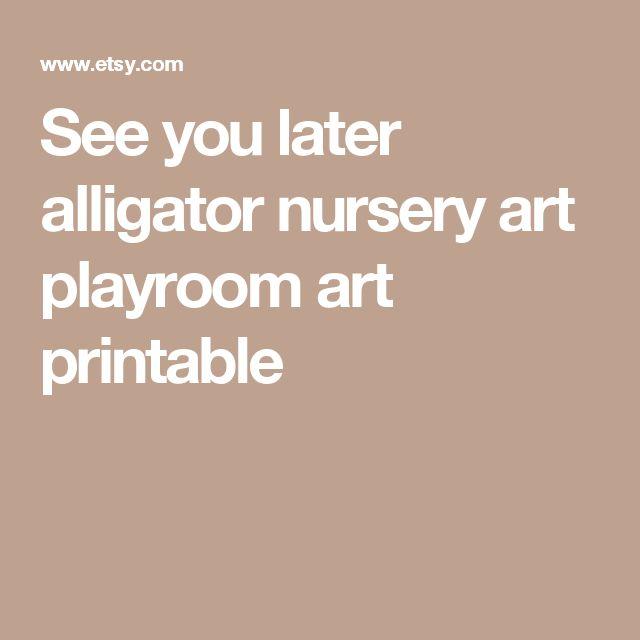 See you later alligator nursery art playroom art printable