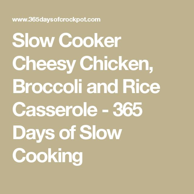 Slow Cooker Cheesy Chicken, Broccoli and Rice Casserole - 365 Days of Slow Cooking