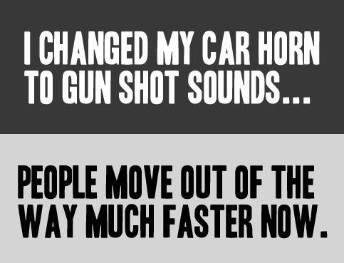 Truly brilliant.Carhorn, Guns, Laugh, Quotes, Funny Pictures, Bangs Bangs, Funny Stuff, Humor, Cars Horns