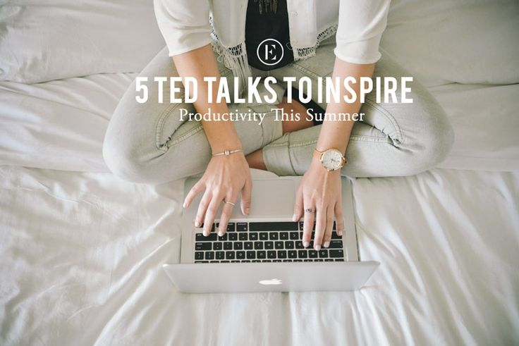 5 TED Talks to Inspire Productivity This Summer #theeverygirl