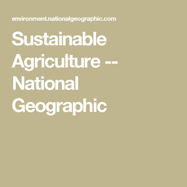 Sustainable Agriculture -- National Geographic