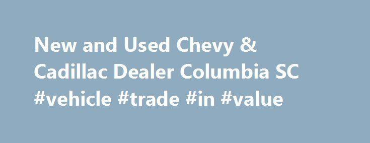 """New and Used Chevy & Cadillac Dealer Columbia SC #vehicle #trade #in #value http://car.remmont.com/new-and-used-chevy-cadillac-dealer-columbia-sc-vehicle-trade-in-value/  #new and used cars # 2015 Chevrolet Silverado 1500 LT Welcome to Jones Chevrolet Cadillac of Sumter Located at 1230 Broad Street, Sumter, SC 29150 """" href=""""/dealership/directions.htm"""" target=""""_self"""" _nodup=""""30822″ internallink=""""false""""> 1230 Broad Street, Sumter, SC 29150. Jones Chevrolet Cadillac, serving Columbia, is a…"""
