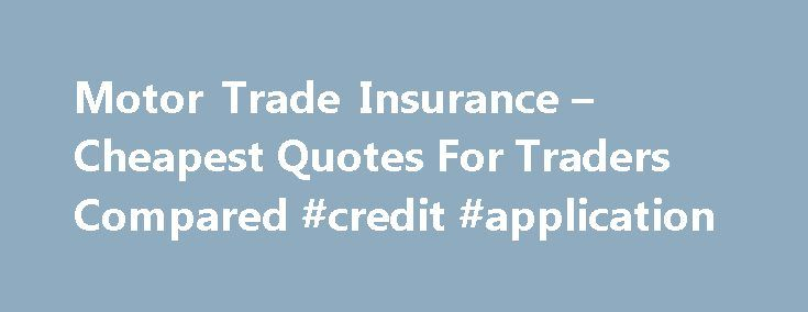 Motor Trade Insurance – Cheapest Quotes For Traders Compared #credit #application http://insurance.remmont.com/motor-trade-insurance-cheapest-quotes-for-traders-compared-credit-application/  #traders insurance # Save Save up to 40% on your current traders policy costs Compare The Cheapest Deals Online Now: Get a Quote Quality Cover Great Deals Your Business When you are busy running your own business you may not always have time to search around for cheaper cover for your business policy. We…