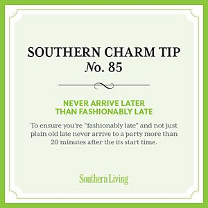 And if you already always arrive fashionably late, you are a true Southerner! LOL  | SouthernLiving.com