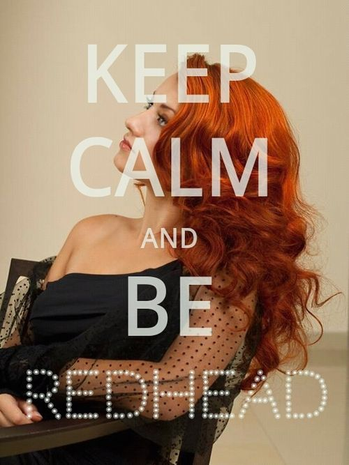 Keep calm and be redhead #Redhead #Quotes