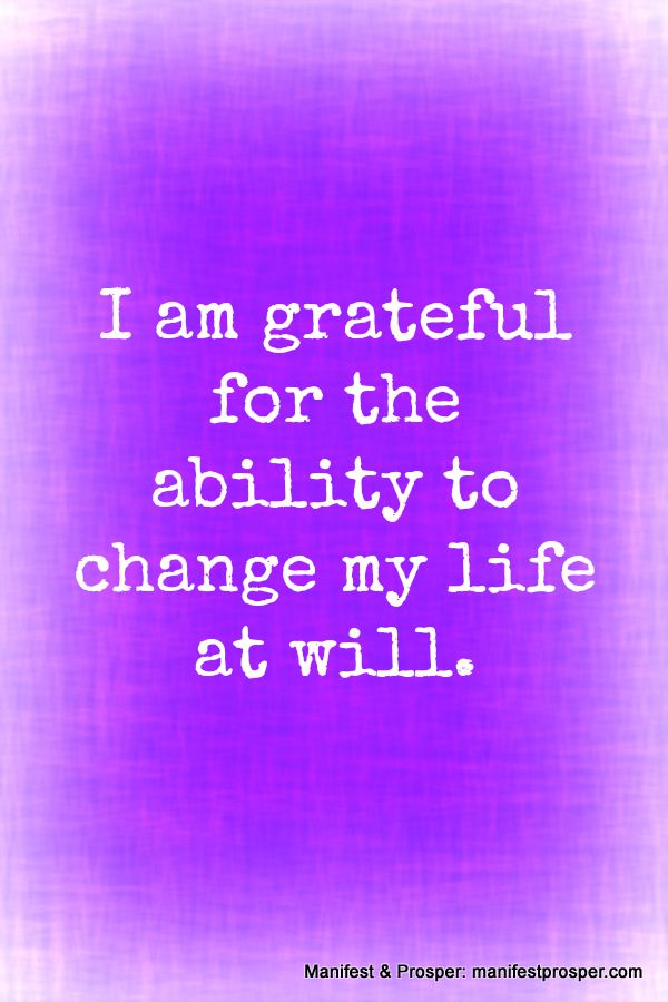 I am grateful for the ability to change my life at will. #wisdom #affirmations #gratitude