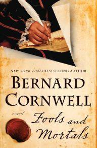 Title: Fools and Mortals: A Novel, Author: Bernard Cornwell