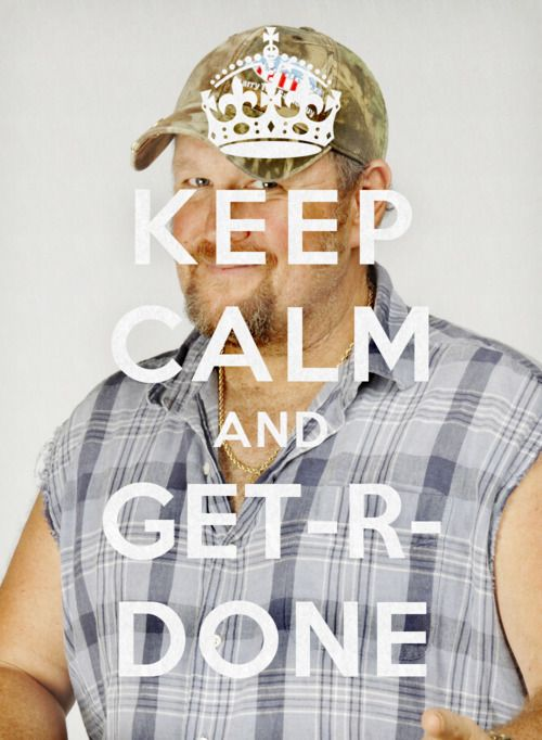 """The only """"Keep Calm"""" I will repin... Larry the Cable Guy. git-r-done."""