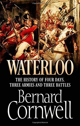 Waterloo: The History of Four Days, Three Armies and Three Battles, by Bernard Cornwell.