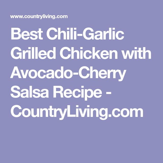 Best Chili-Garlic Grilled Chicken with Avocado-Cherry Salsa Recipe - CountryLiving.com