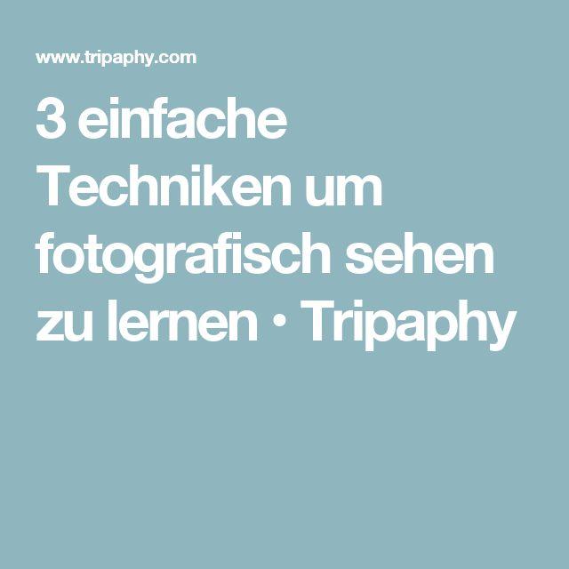 3 einfache Techniken um fotografisch sehen zu lernen • Tripaphy