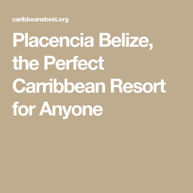 Placencia Belize, the Perfect Carribbean Resort for Anyone