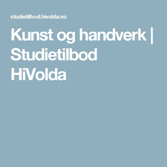 Kunst og handverk   Studietilbod HiVolda