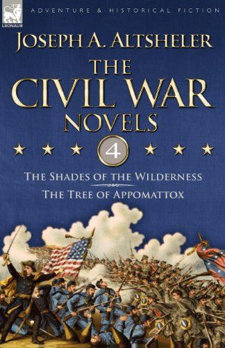 The Civil War Novels 4The Shades of the Wilderness  the Tree of Appomattox -- For more information, visit image link.