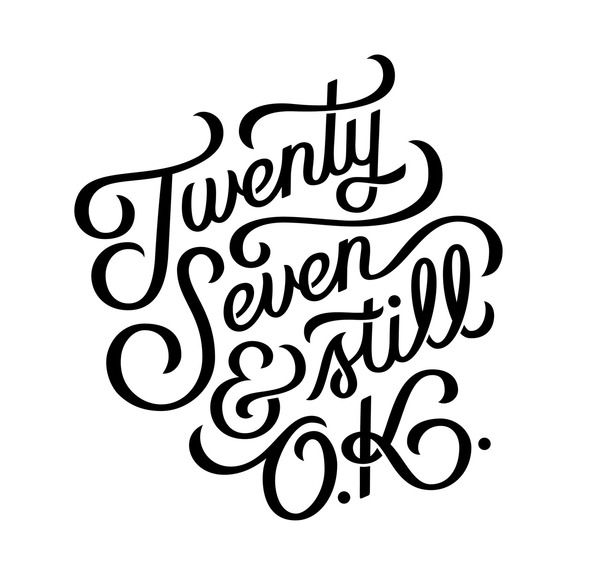 """Twenty Seven & Still OKby Ma…"" in Calligraphy/lettering/typography"