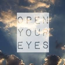 Open Your Eyes - there is so much to see of the beauty of the many worlds out and within...