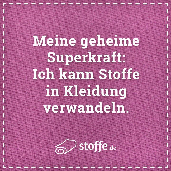 Meine geheime Superkraft: ich kann Stoffe in Kleidung verwandeln. #spruch #sprüche #meme #nähen #diy #quote