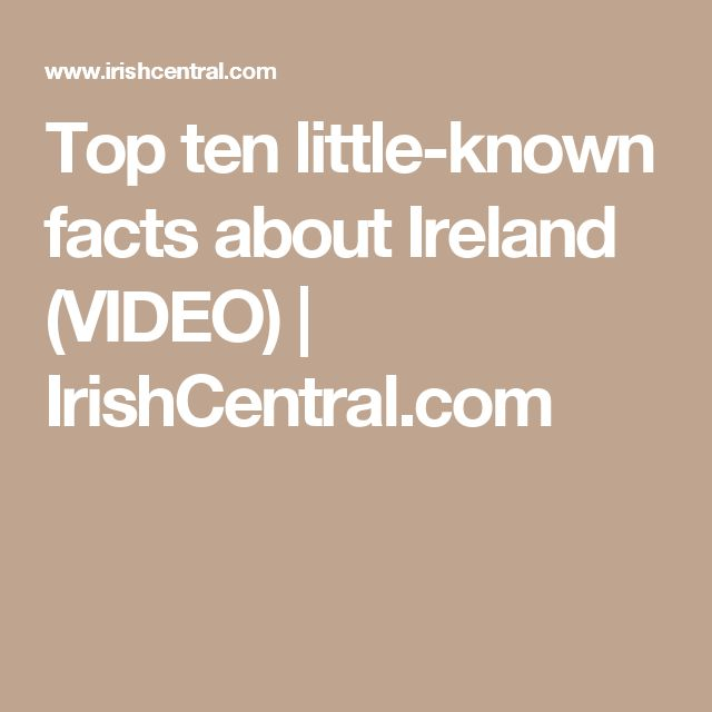 Top ten little-known facts about Ireland (VIDEO) | IrishCentral.com