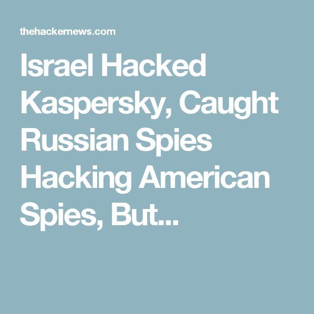 Israel Hacked Kaspersky, Caught Russian Spies Hacking American Spies, But...