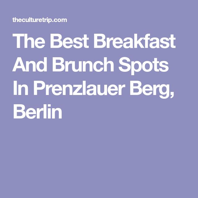 The Best Breakfast And Brunch Spots In Prenzlauer Berg, Berlin