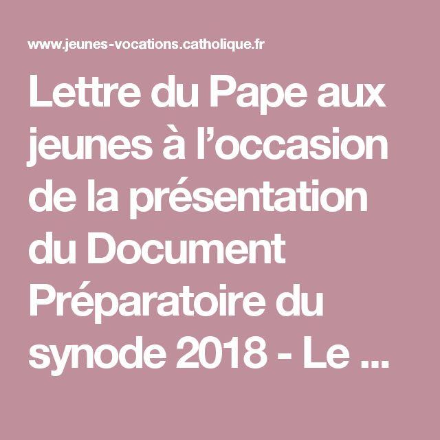 Lettre du Pape aux jeunes à l'occasion de la présentation du Document Préparatoire du synode 2018 - Le site des acteurs de la pastorale des jeunes et des vocations