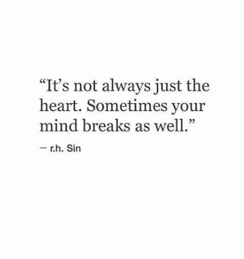 It's not always just the heart — sometimes the mind breaks as well.