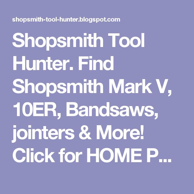 Shopsmith Tool Hunter. Find Shopsmith Mark V, 10ER, Bandsaws, jointers & More! Click for HOME Page: Shospmith Bandsaw Posts