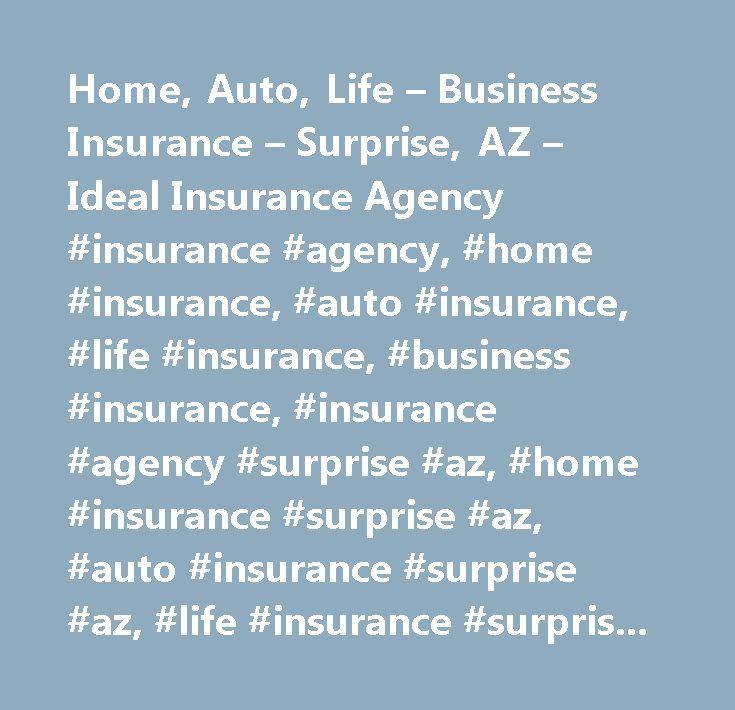 Home, Auto, Life – Business Insurance – Surprise, AZ – Ideal Insurance Agency #insurance #agency, #home #insurance, #auto #insurance, #life #insurance, #business #insurance, #insurance #agency #surprise #az, #home #insurance #surprise #az, #auto #insurance #surprise #az, #life #insurance #surprise #az, #business #insurance #surprise #az, #insurance #agency #peoria #az, #home #insurance #peoria #az, #auto #insurance #peoria #az, #life #insurance #peoria #az, #business #insurance #peoria #az…
