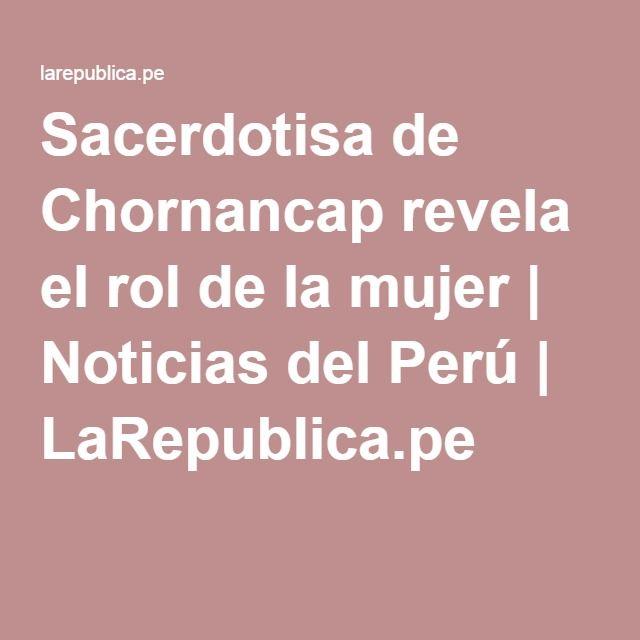 Sacerdotisa de Chornancap revela el rol de la mujer | Noticias del Perú | LaRepublica.pe