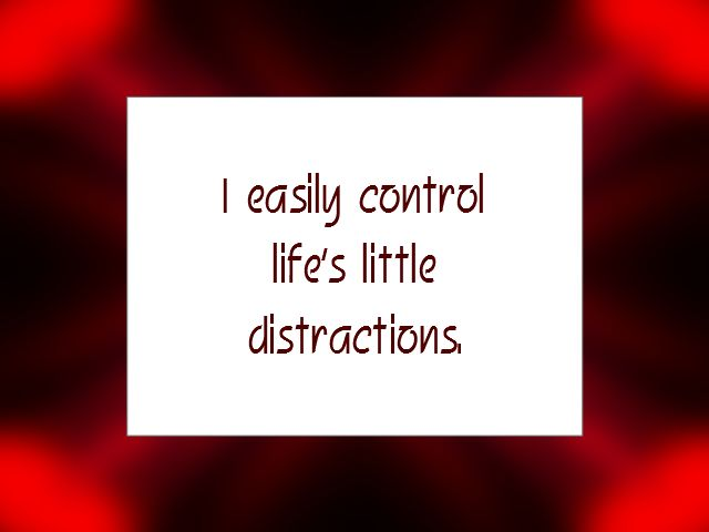I easily control life's little distractions. | Daily Affirmation for February 23, 2014