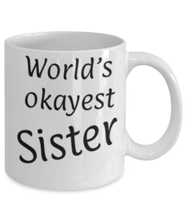 Gift for Sister, World's Okayest Sister, Funny coffee mug Sister, Christmas gift for Sister, Sister appreciation mug, Gift for her by expodesigns on Etsy