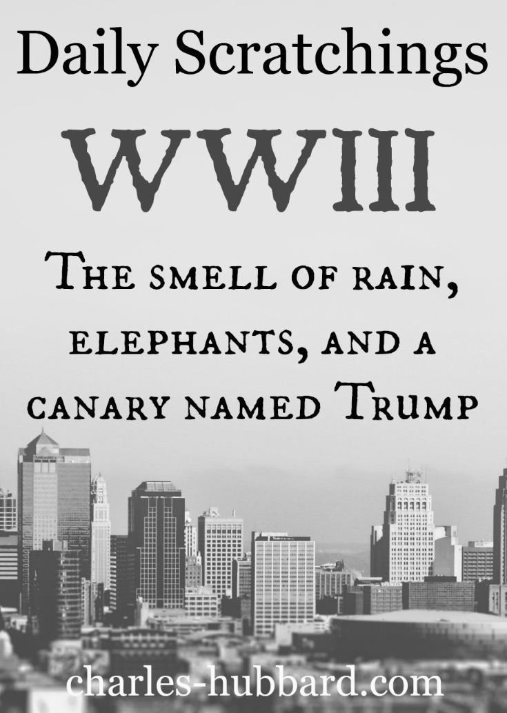 WWIII: The Smell of Rain, Elephants, and a Canary Named Trump