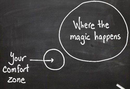 Your comfort zone-- where magic happens