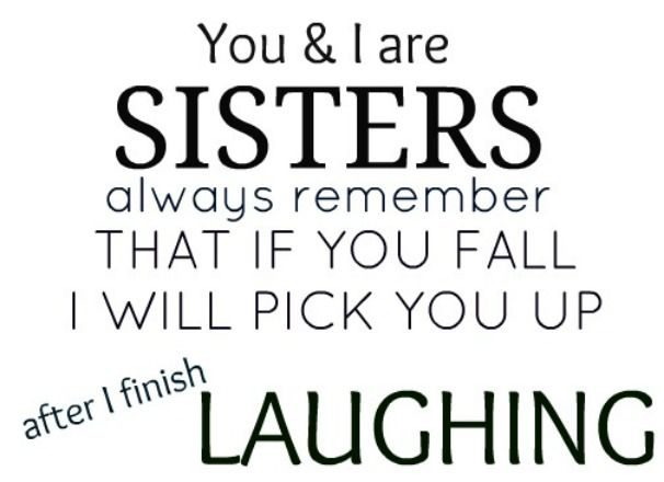 """You & I Are Sisters. Always Remember That If You Fall I"