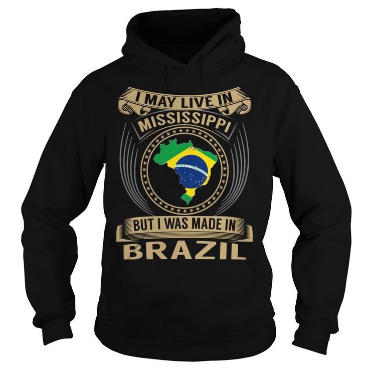 Live in ٩(^‿^)۶ Mississippi - Made in Brazil - SpecialI May Live in Mississippi. But I was made in Brazil. These T-Shirts and Hoodies are perfect for you! Get yours now and wear it proud!Brazil